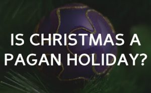 Is Christmas pagan, and therefore wrong to celebrate?