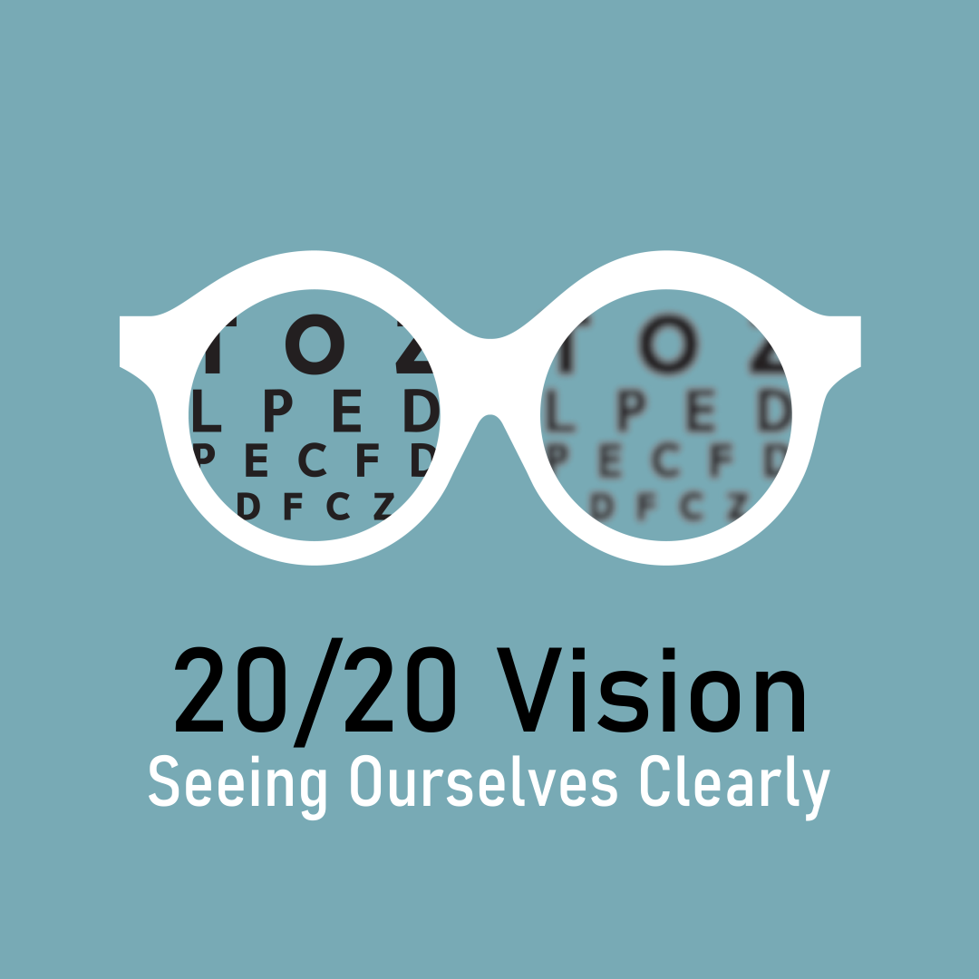 """2020 Vision…""""Seeing ourselves Clearly"""""""